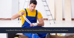 Long Beach Attorney Tips on Injuries Sustained While Working as a Contract Employee